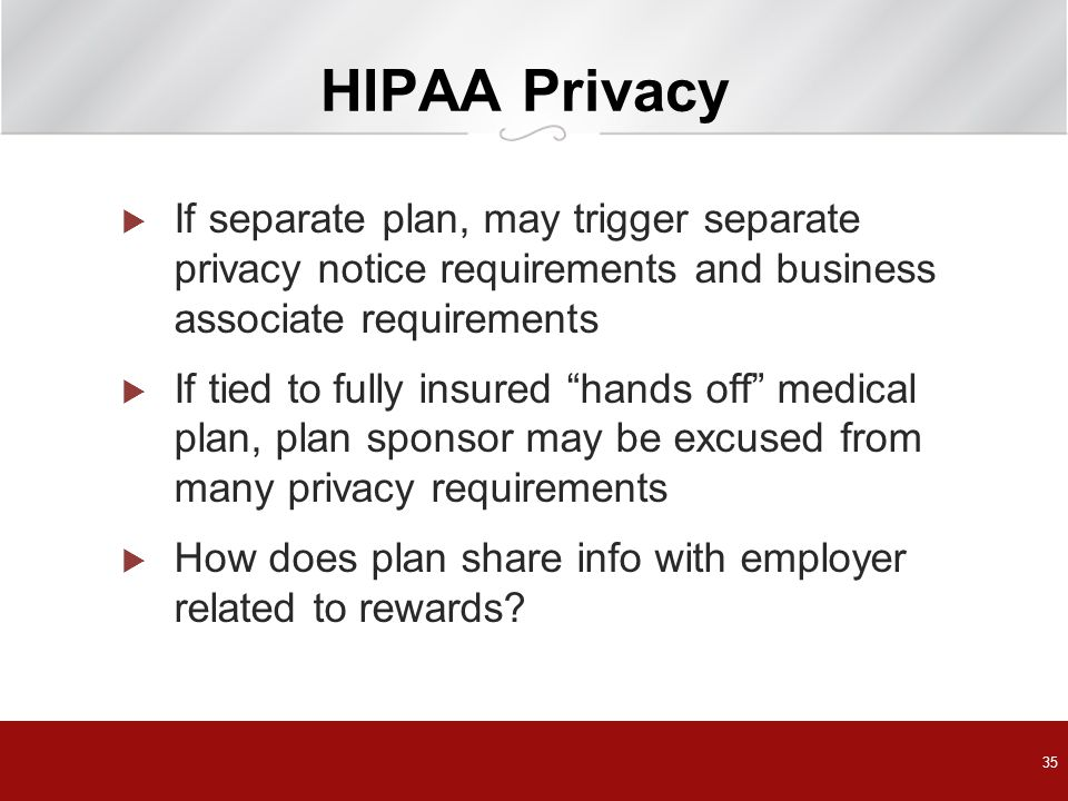 HIPAA Privacy If separate plan, may trigger separate privacy notice requirements and business associate requirements.