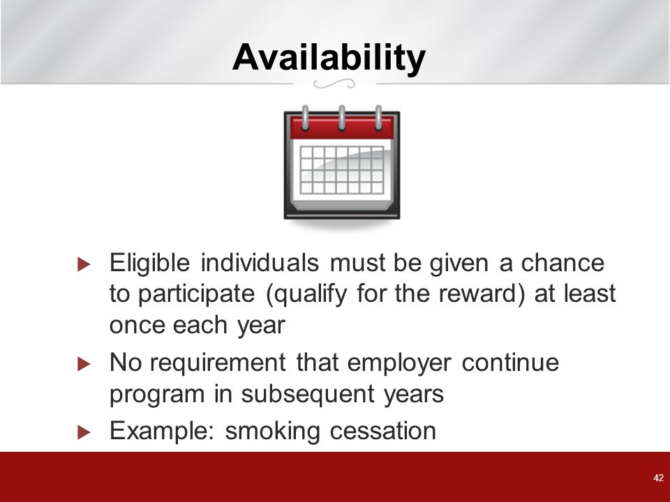 Availability Eligible individuals must be given a chance to participate (qualify for the reward) at least once each year.