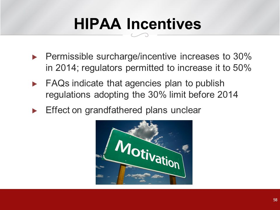 HIPAA Incentives Permissible surcharge/incentive increases to 30% in 2014; regulators permitted to increase it to 50%