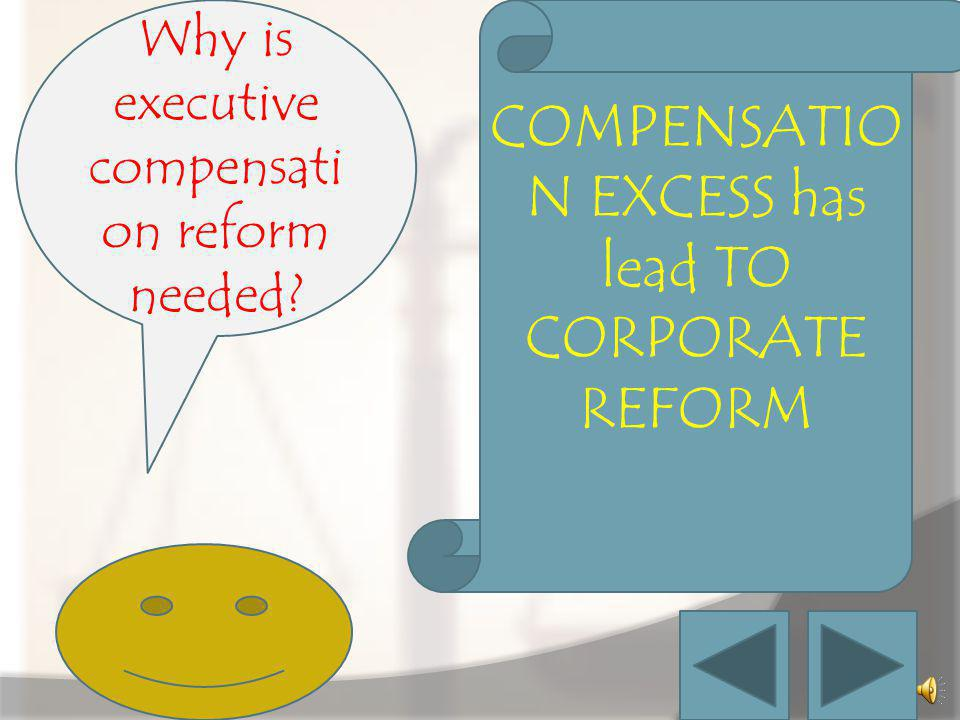 COMPENSATION EXCESS has lead TO CORPORATE REFORM