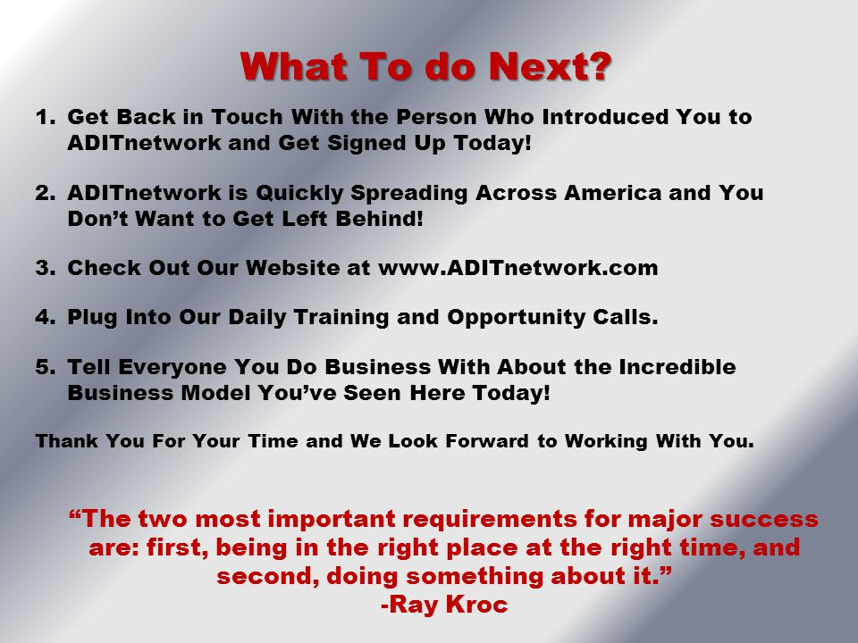 What To do Next 1. Get Back in Touch With the Person Who Introduced You to ADITnetwork and Get Signed Up Today!