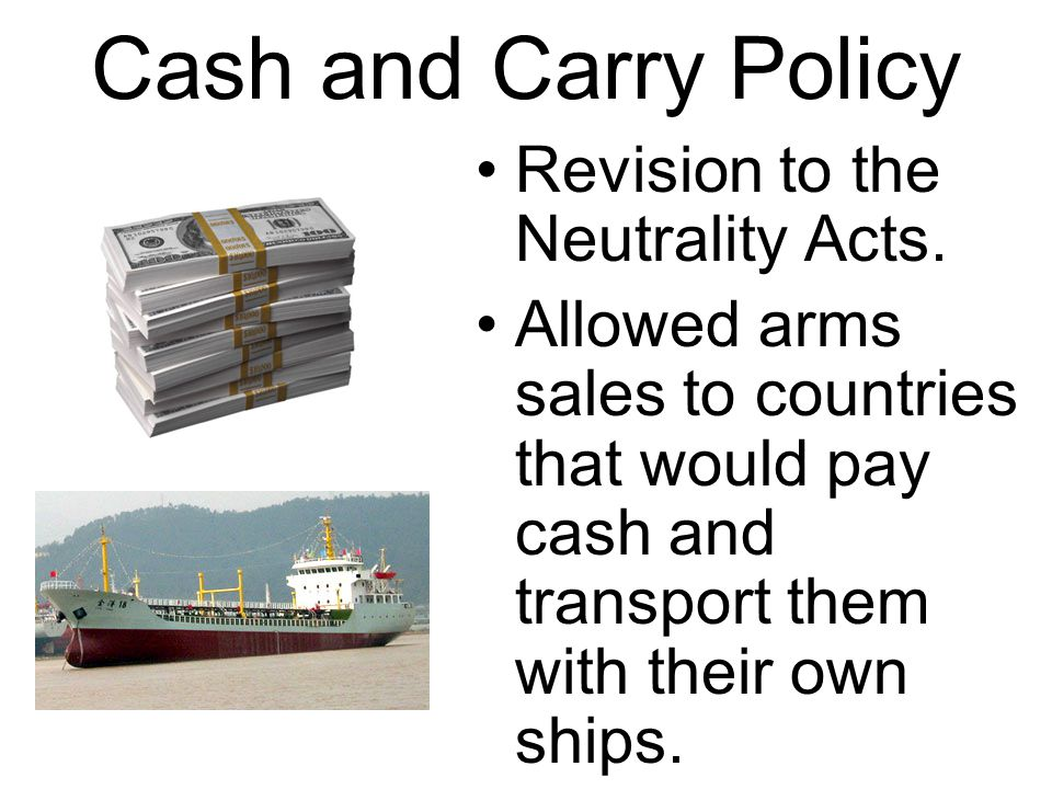 Cash and Carry Policy Revision to the Neutrality Acts.