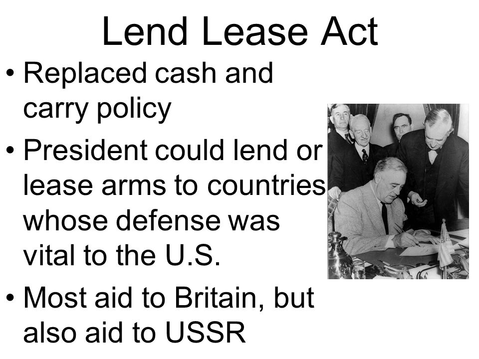 Lend Lease Act Replaced cash and carry policy