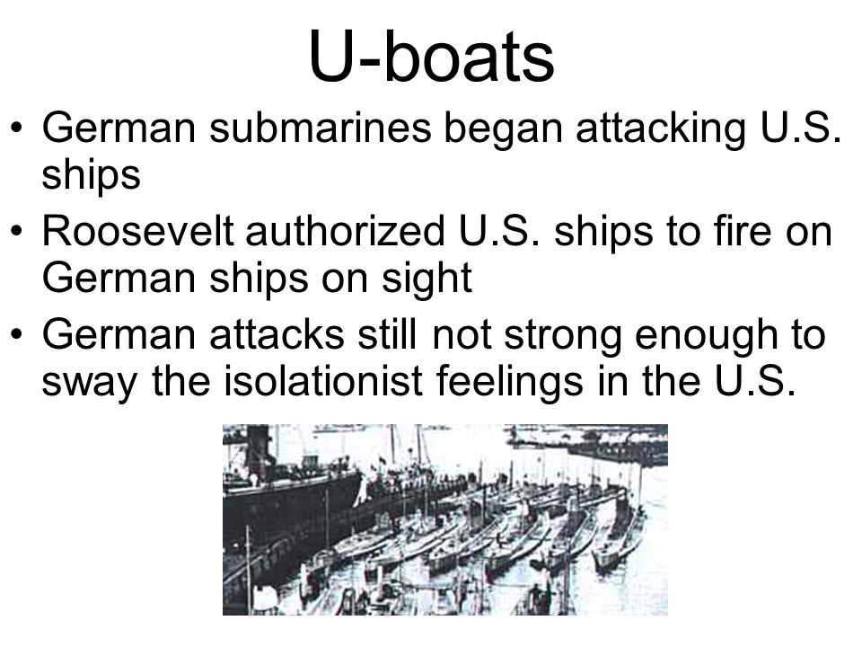U-boats German submarines began attacking U.S. ships