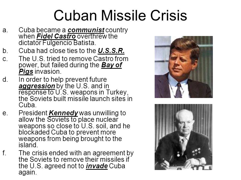 Cuban Missile Crisis Cuba became a communist country when Fidel Castro overthrew the dictator Fulgencio Batista.