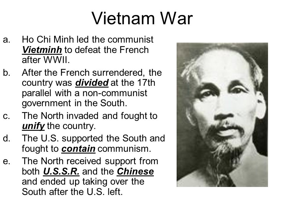 Vietnam War Ho Chi Minh led the communist Vietminh to defeat the French after WWII.
