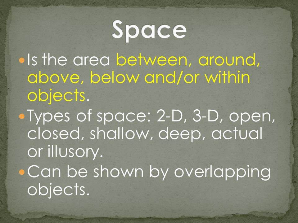 Space Is the area between, around, above, below and/or within objects.