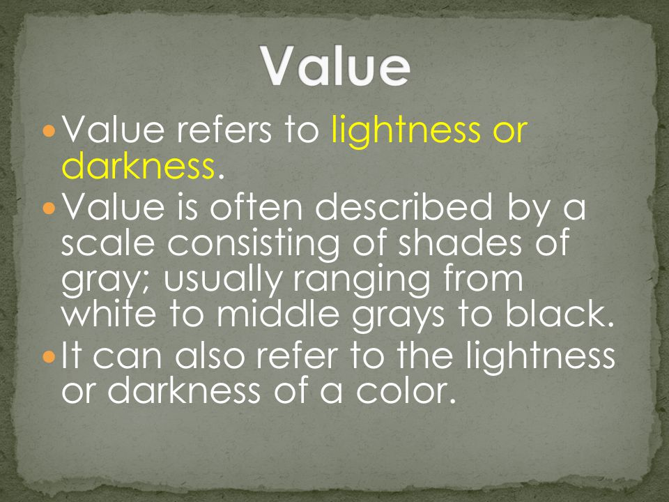 Value Value refers to lightness or darkness.