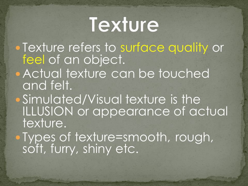 Texture Texture refers to surface quality or feel of an object.