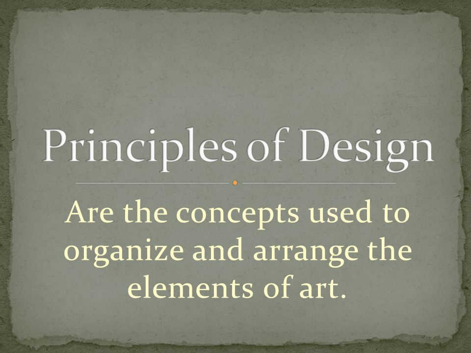 Are the concepts used to organize and arrange the elements of art.