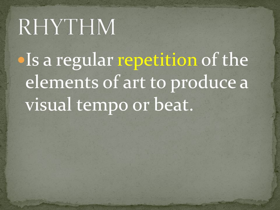 RHYTHM Is a regular repetition of the elements of art to produce a visual tempo or beat.