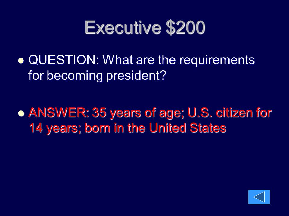 Executive $200 QUESTION: What are the requirements for becoming president
