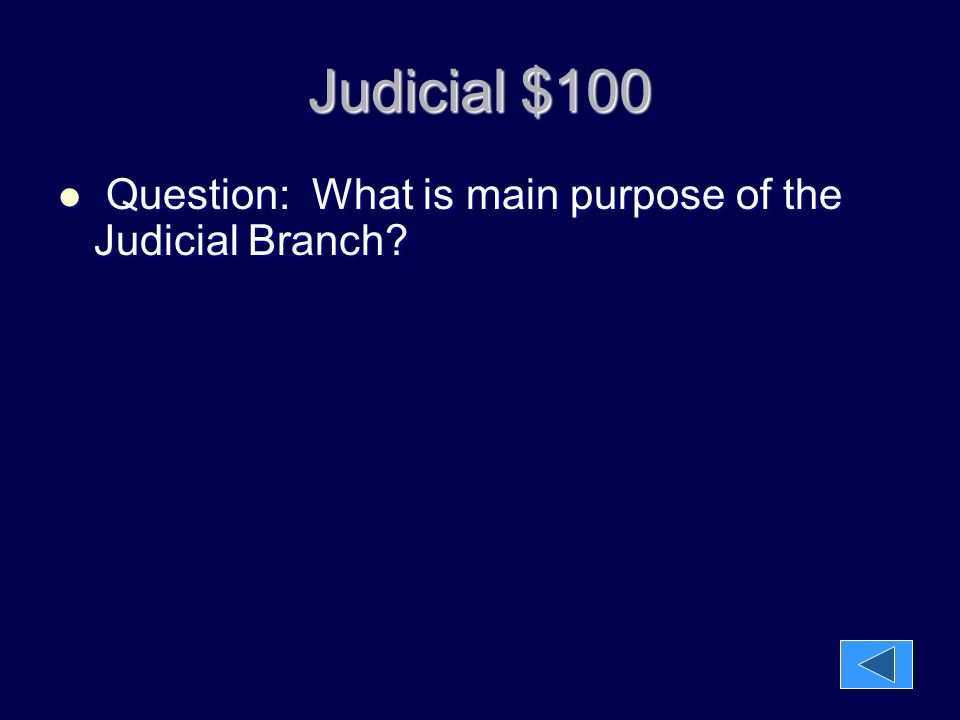 Judicial $100 Question: What is main purpose of the Judicial Branch