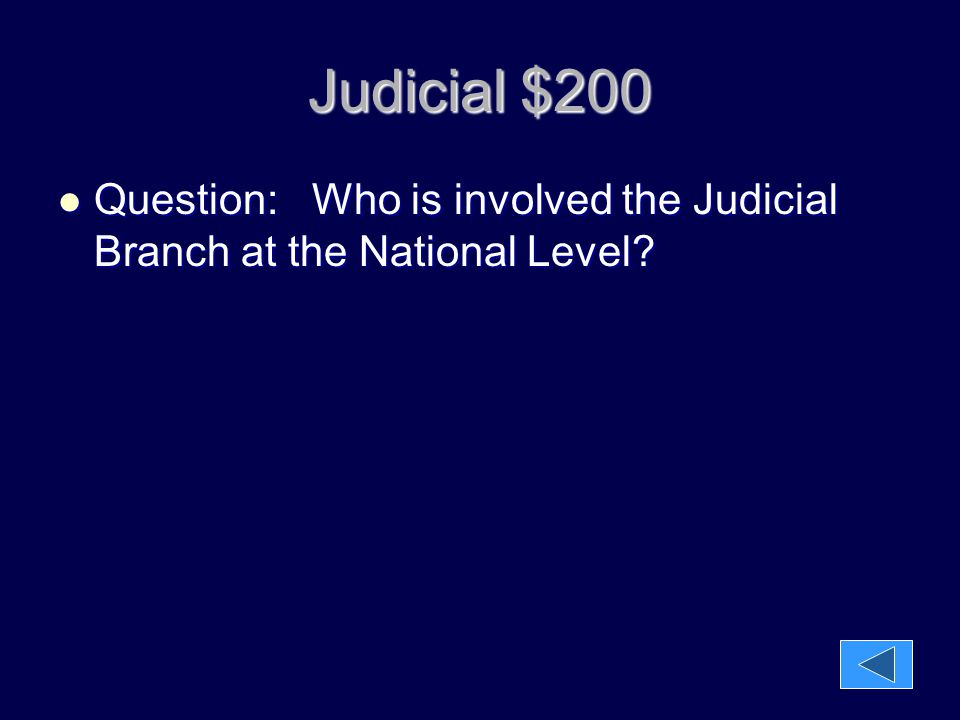Judicial $200 Question: Who is involved the Judicial Branch at the National Level