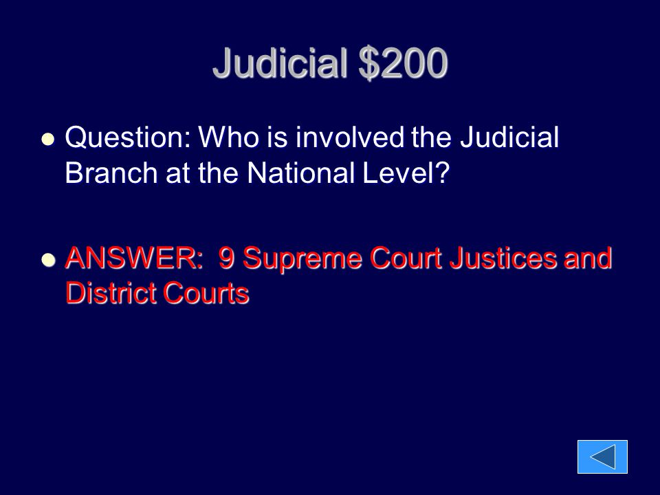 Judicial $200 Question: Who is involved the Judicial Branch at the National Level.
