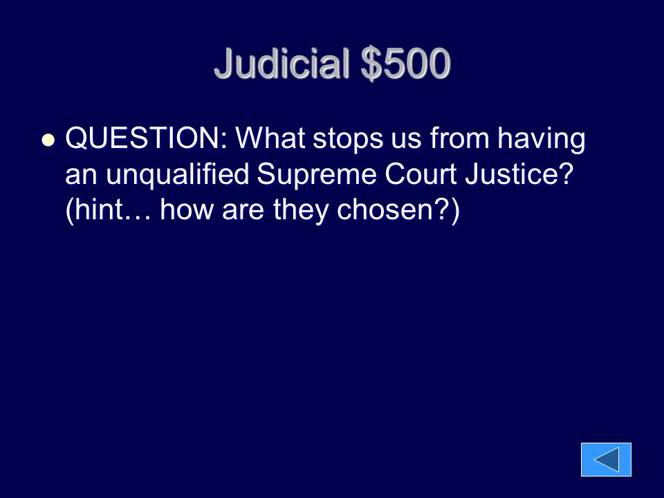 Judicial $500 QUESTION: What stops us from having an unqualified Supreme Court Justice.