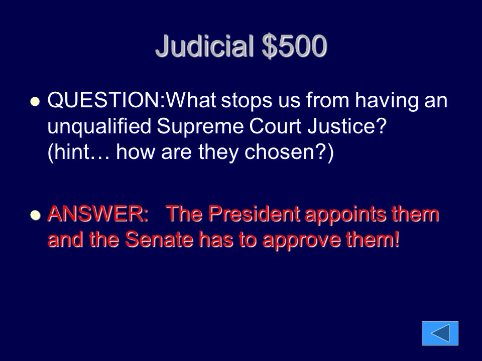 Judicial $500 QUESTION:What stops us from having an unqualified Supreme Court Justice (hint… how are they chosen )
