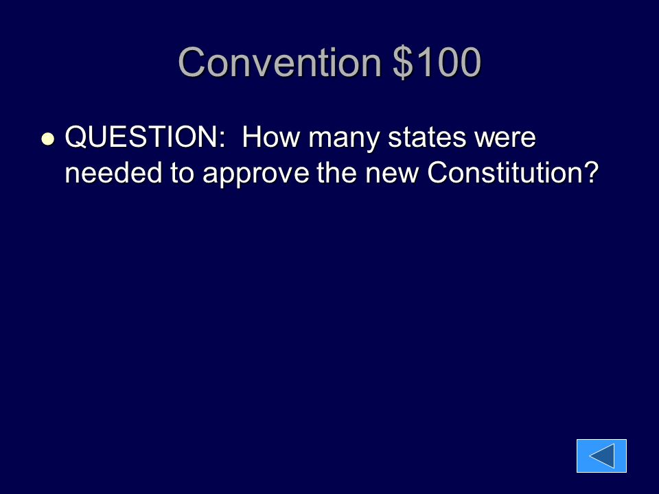 Convention $100 QUESTION: How many states were needed to approve the new Constitution