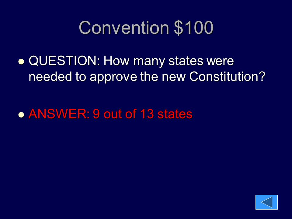 Convention $100 QUESTION: How many states were needed to approve the new Constitution.