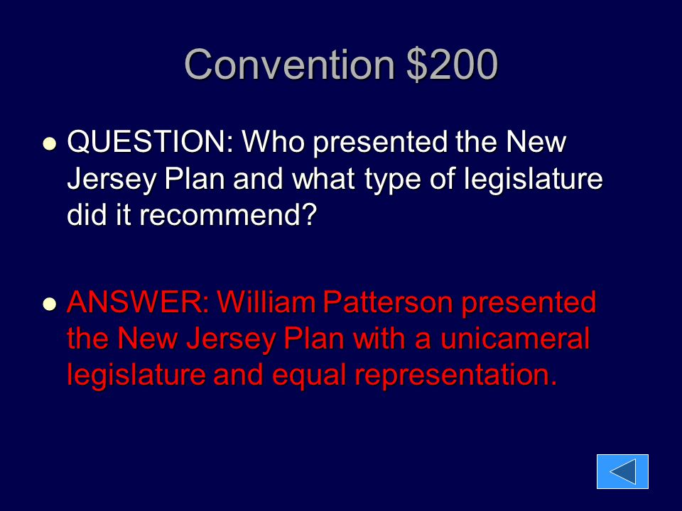 Convention $200 QUESTION: Who presented the New Jersey Plan and what type of legislature did it recommend