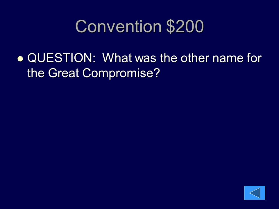 Convention $200 QUESTION: What was the other name for the Great Compromise