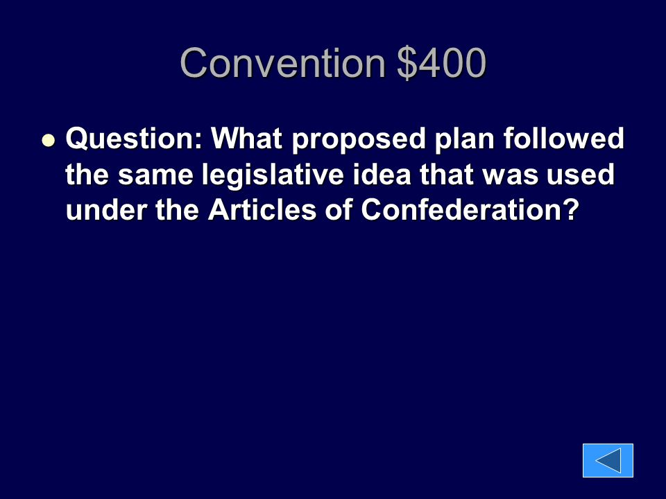 Convention $400 Question: What proposed plan followed the same legislative idea that was used under the Articles of Confederation