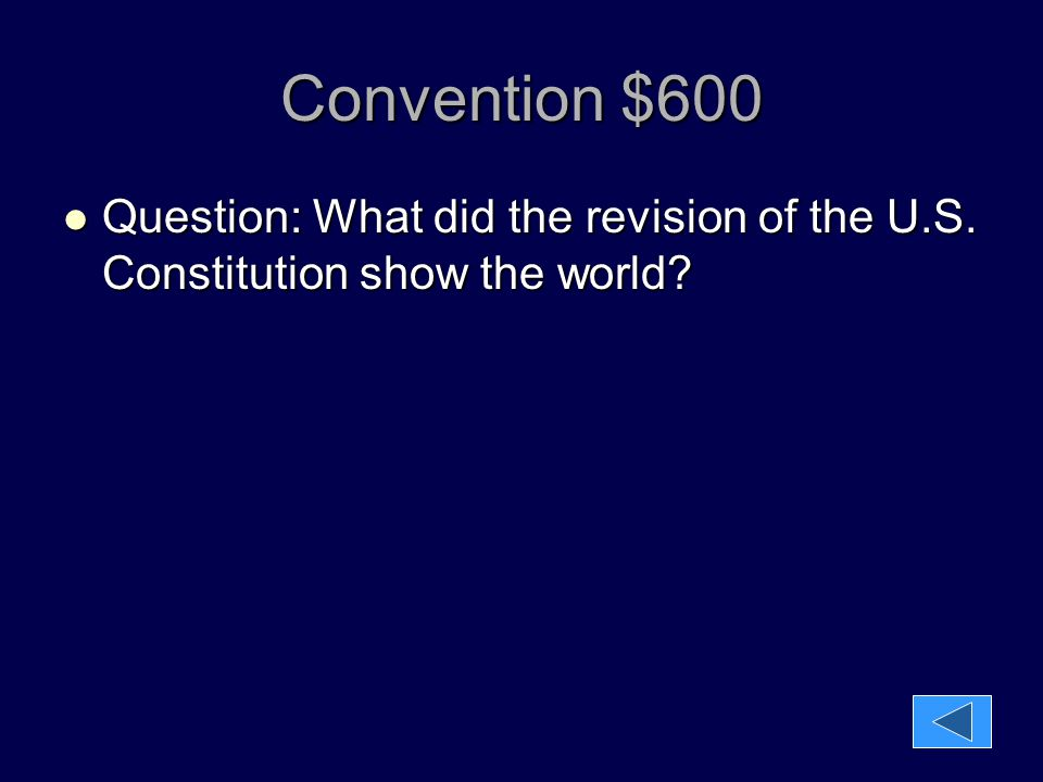 Convention $600 Question: What did the revision of the U.S. Constitution show the world