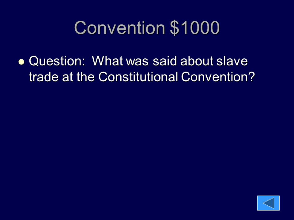 Convention $1000 Question: What was said about slave trade at the Constitutional Convention