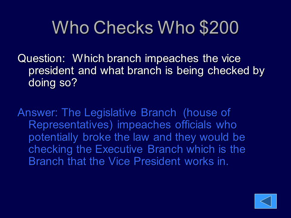 Who Checks Who $200 Question: Which branch impeaches the vice president and what branch is being checked by doing so