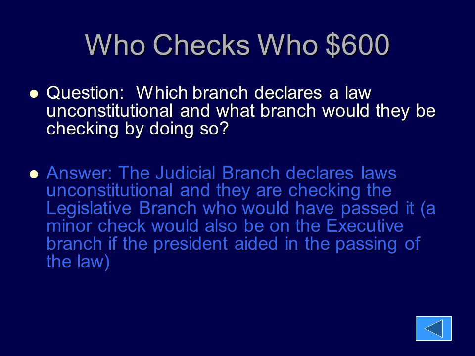 Who Checks Who $600 Question: Which branch declares a law unconstitutional and what branch would they be checking by doing so