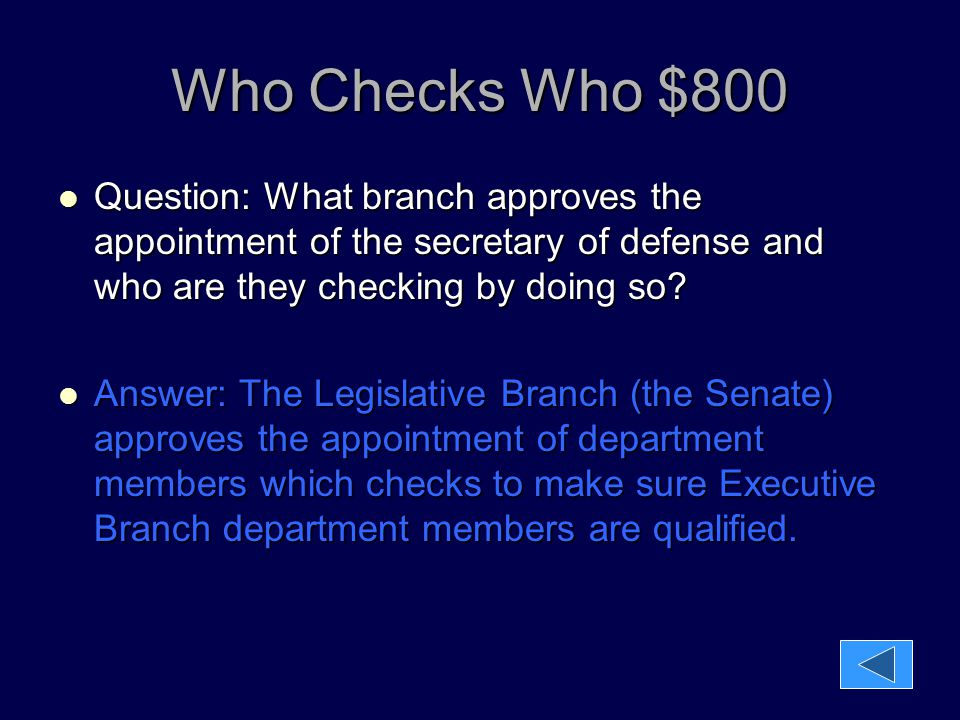Who Checks Who $800 Question: What branch approves the appointment of the secretary of defense and who are they checking by doing so