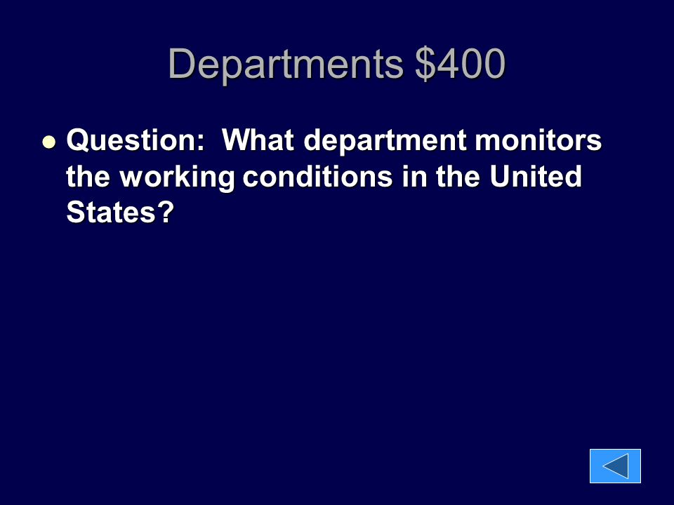 Departments $400 Question: What department monitors the working conditions in the United States