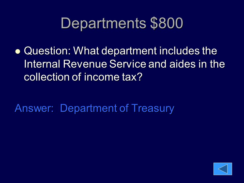 Departments $800 Question: What department includes the Internal Revenue Service and aides in the collection of income tax