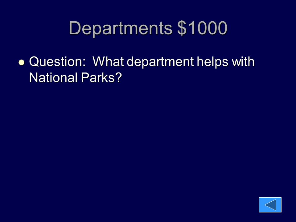 Departments $1000 Question: What department helps with National Parks
