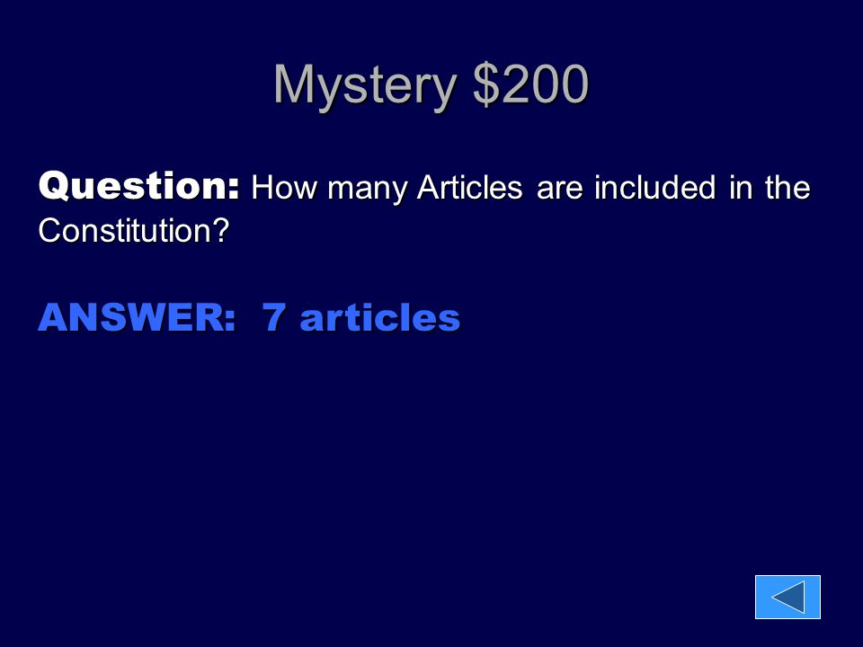 Mystery $200 Question: How many Articles are included in the Constitution ANSWER: 7 articles
