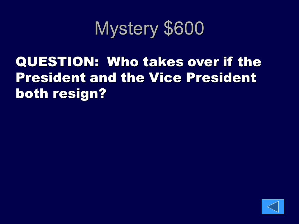 Mystery $600 QUESTION: Who takes over if the President and the Vice President both resign