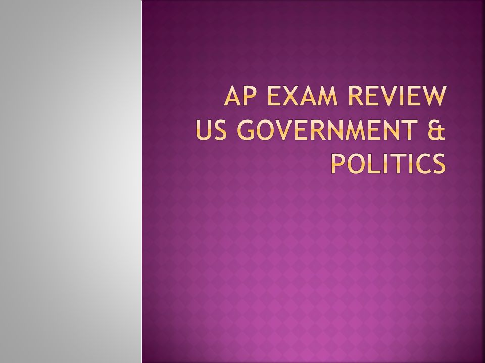 AP Exam Review US Government & Politics