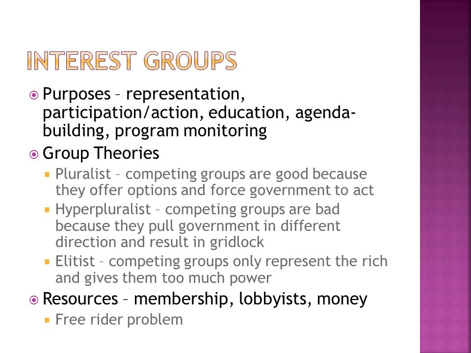 Interest Groups Purposes – representation, participation/action, education, agenda- building, program monitoring.