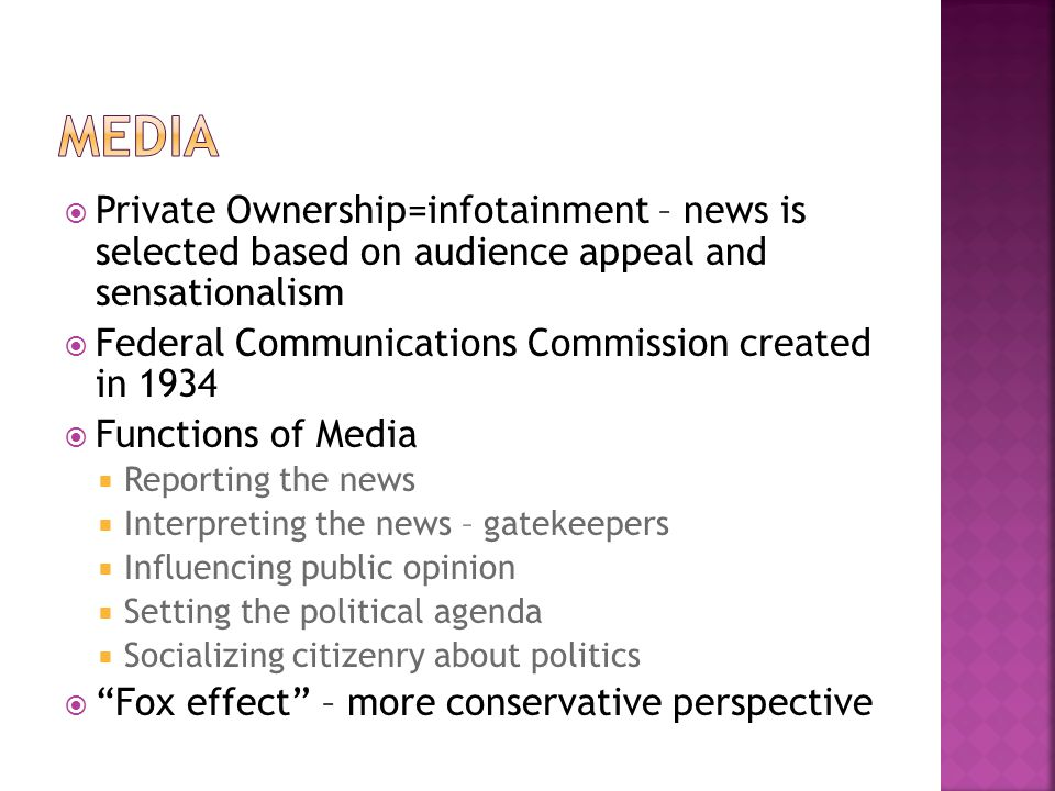 Media Private Ownership=infotainment – news is selected based on audience appeal and sensationalism.