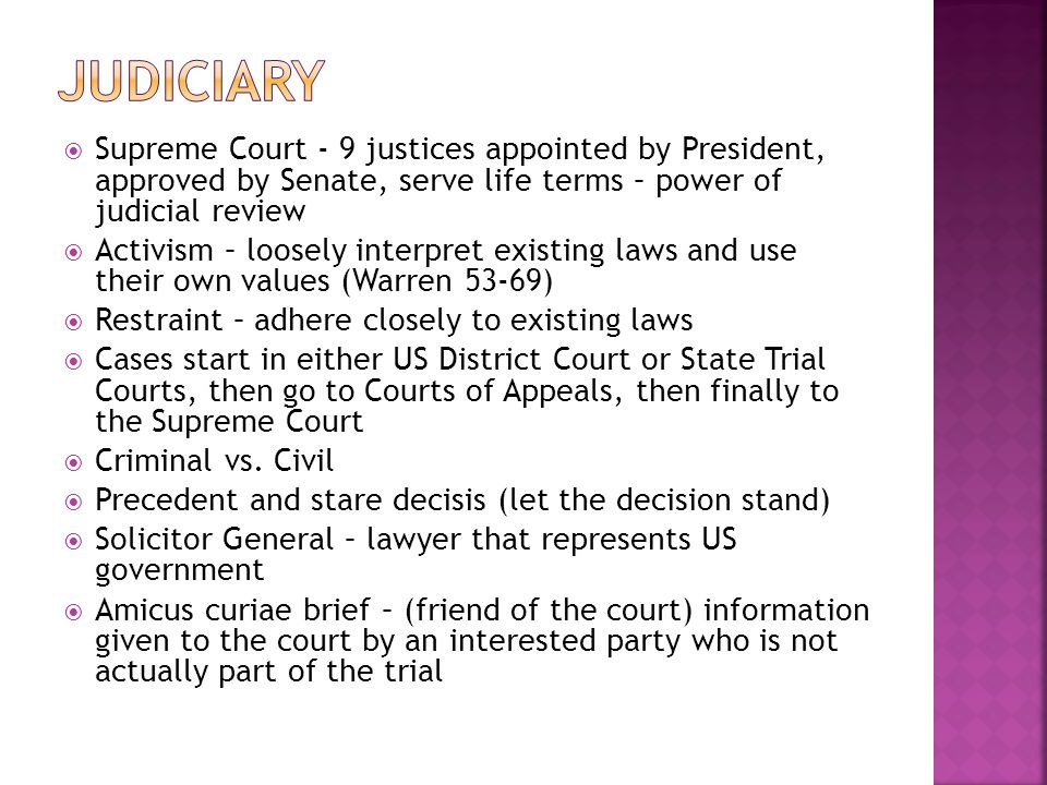 Judiciary Supreme Court - 9 justices appointed by President, approved by Senate, serve life terms – power of judicial review.