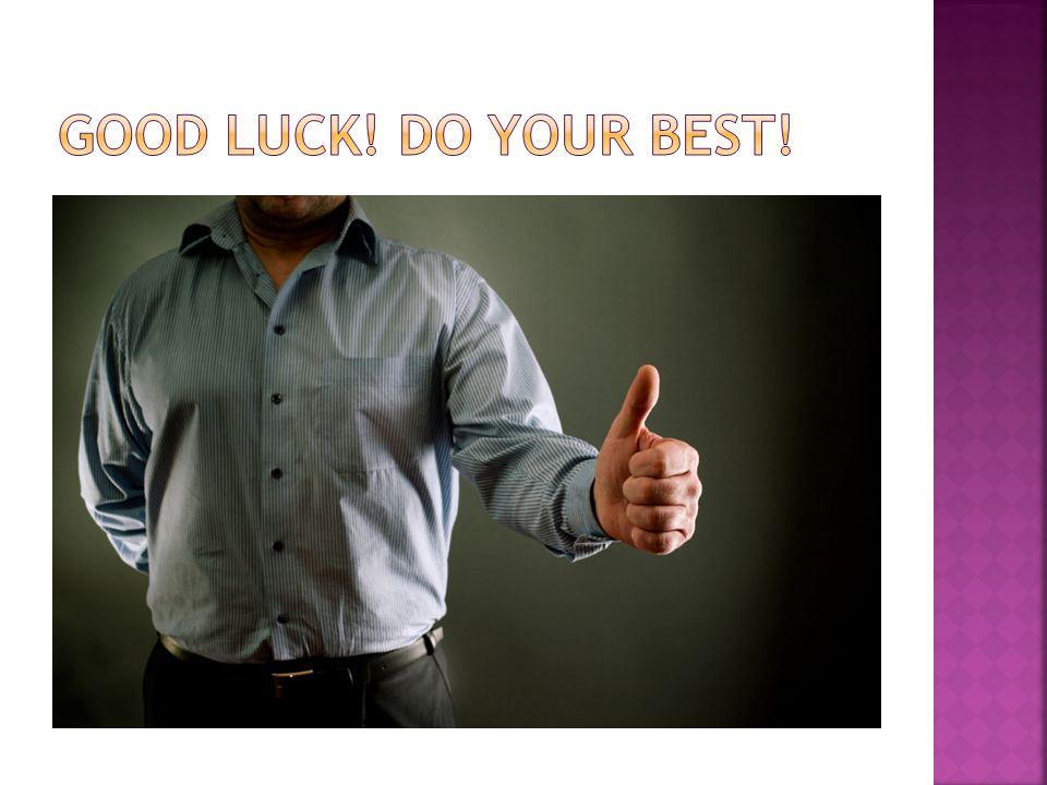 GOOD luck! Do your best!