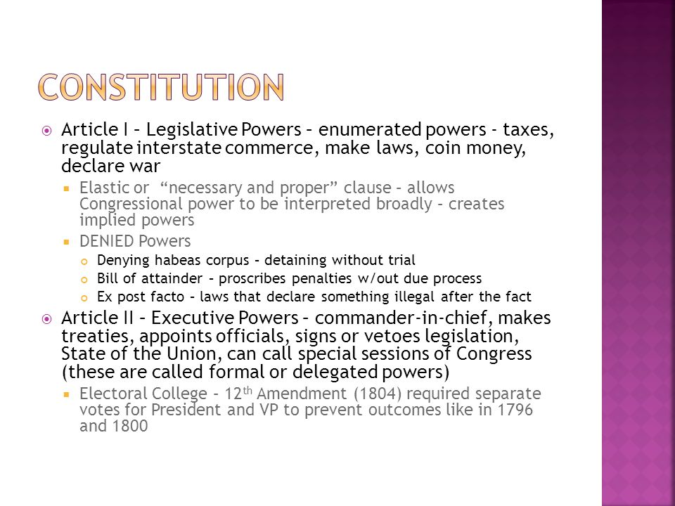 Constitution Article I – Legislative Powers – enumerated powers - taxes, regulate interstate commerce, make laws, coin money, declare war.