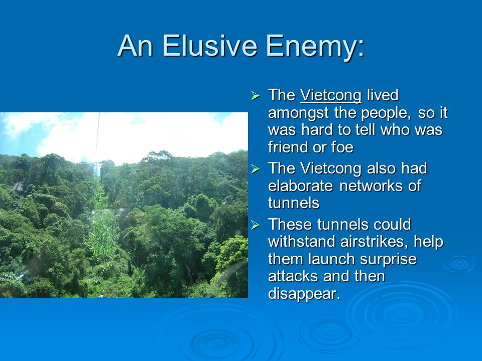 An Elusive Enemy: The Vietcong lived amongst the people, so it was hard to tell who was friend or foe.