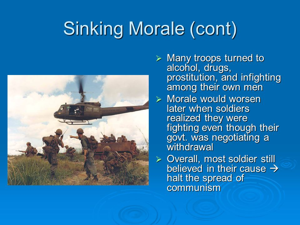 Sinking Morale (cont) Many troops turned to alcohol, drugs, prostitution, and infighting among their own men.