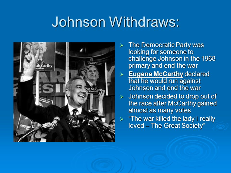 Johnson Withdraws: The Democratic Party was looking for someone to challenge Johnson in the 1968 primary and end the war.