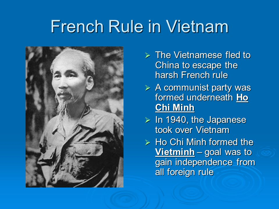 French Rule in Vietnam The Vietnamese fled to China to escape the harsh French rule. A communist party was formed underneath Ho Chi Minh.