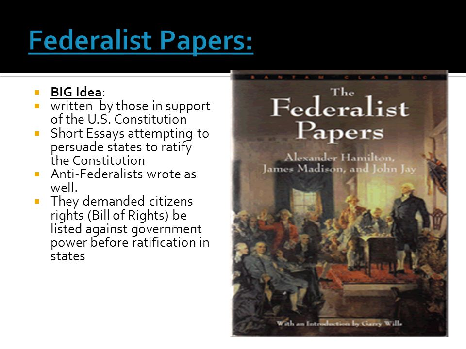 Federalist Papers: BIG Idea:
