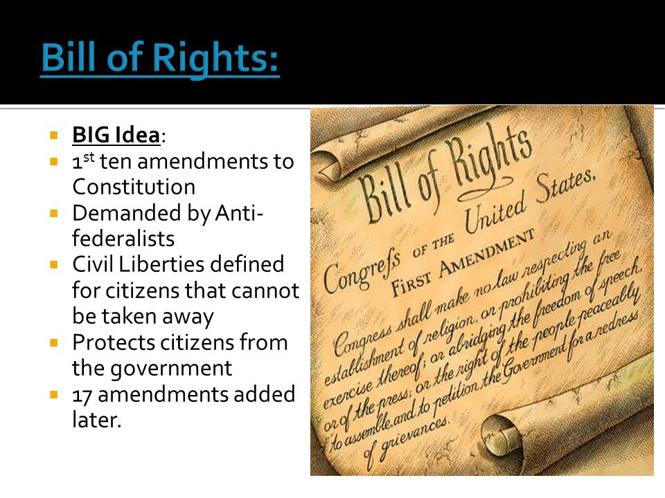 Bill of Rights: BIG Idea: 1st ten amendments to Constitution