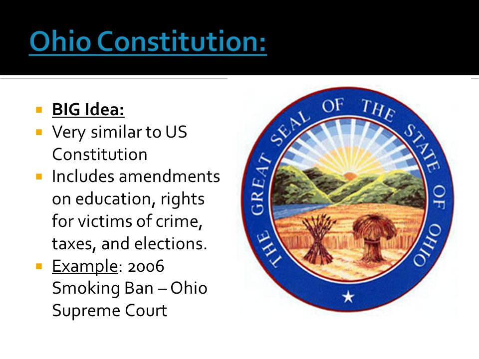 Ohio Constitution: BIG Idea: Very similar to US Constitution