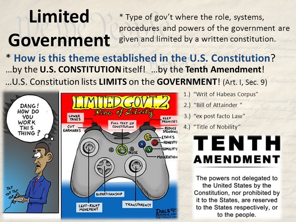Limited Government * Type of gov't where the role, systems, procedures and powers of the government are given and limited by a written constitution.